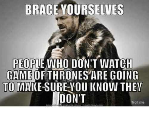 brace-yourselves-people-who-dont-watch-game-of-thrones-are-25895576